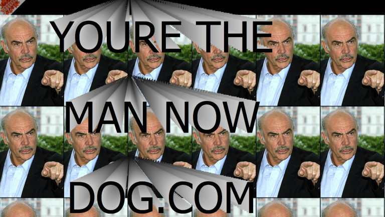 Sean Connery You're the Man Now Dog