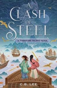 A Clash of Steel: A Treasure Island Remix by C. B. Lee